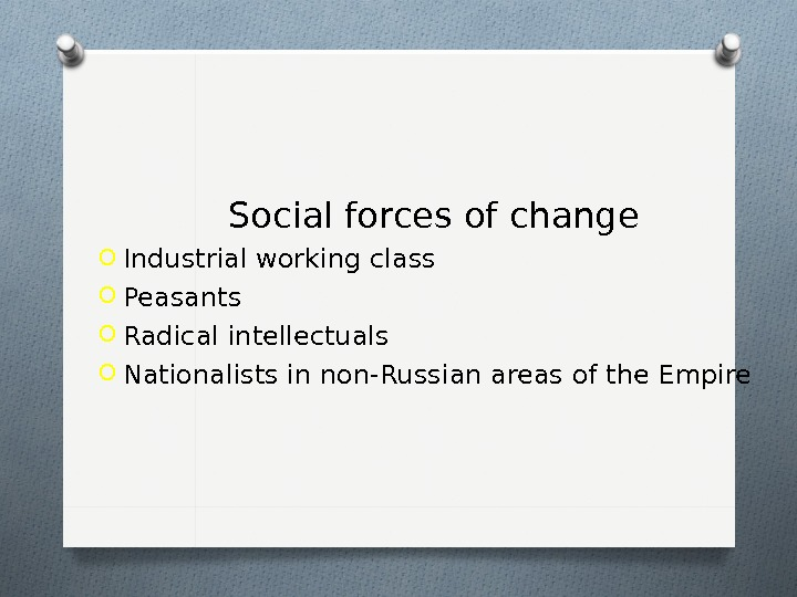 Social forces of change O Industrial working class O Peasants O Radical intellectuals O Nationalists in
