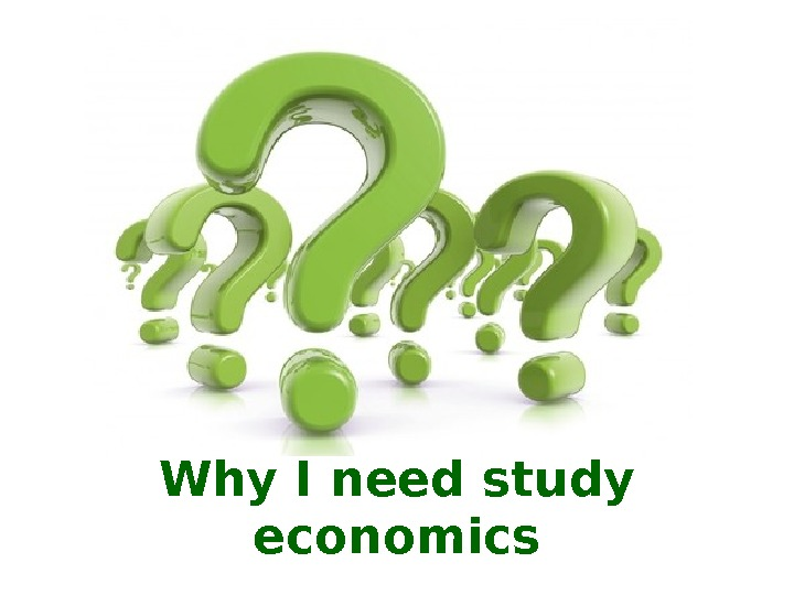Why I need study economics