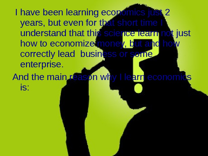 I have been learning economics just 2 years, but even for that short time I
