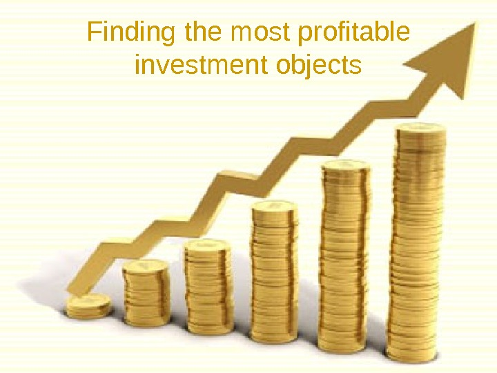 Finding the most profitable investment objects