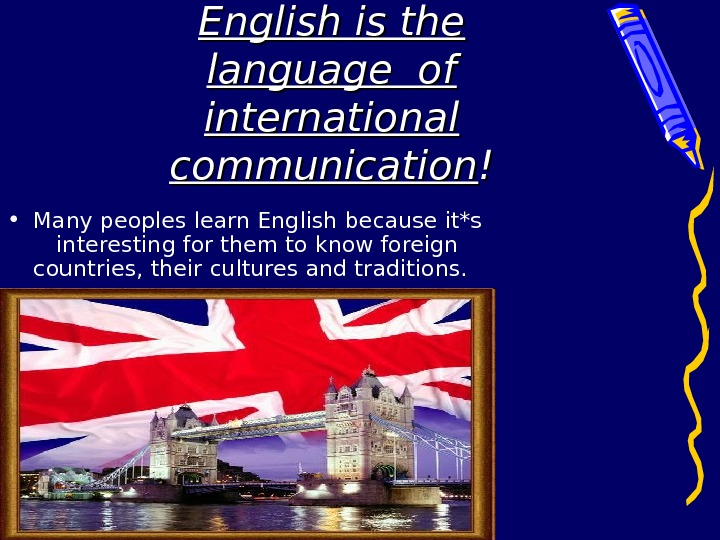 English is the language of international communication !! • Many people s learn English
