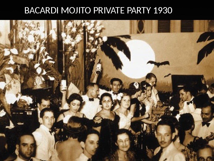 BACARDI MOJITO PRIVATE PARTY 1930