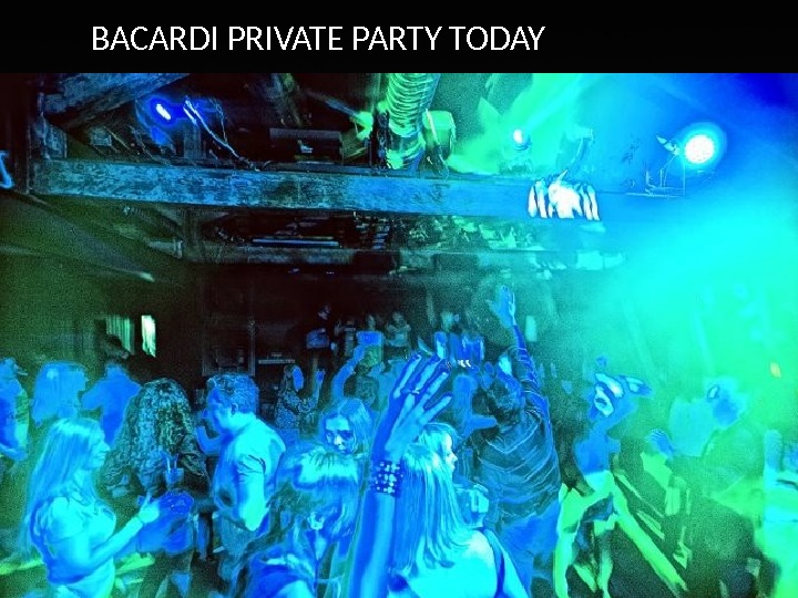 BACARDI PRIVATE PARTY TODAY
