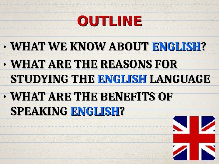 OUTLINE • WHAT WE KNOW ABOUT ENGLISH ? ?  • WHAT ARE THE