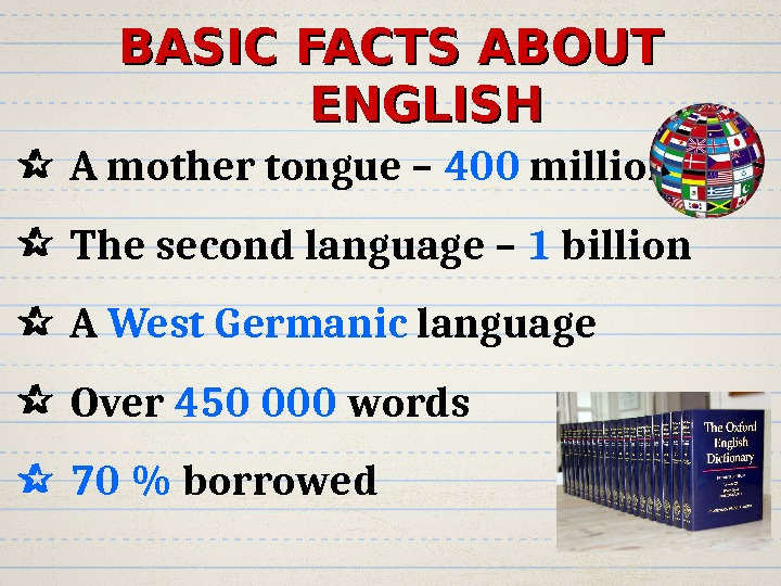 BASIC FACTS ABOUT ENGLISH  A mother tongue – 400 million  The second