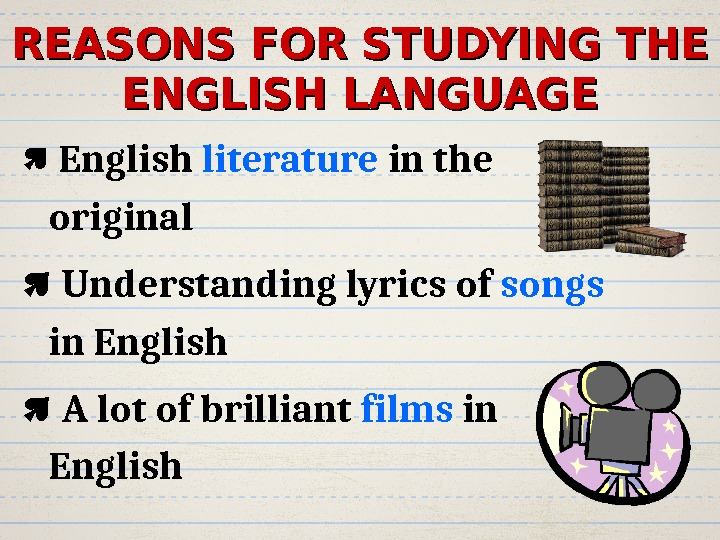 REASONS FOR STUDYING THE ENGLISH LANGUAGE  English literature in the original  Understanding