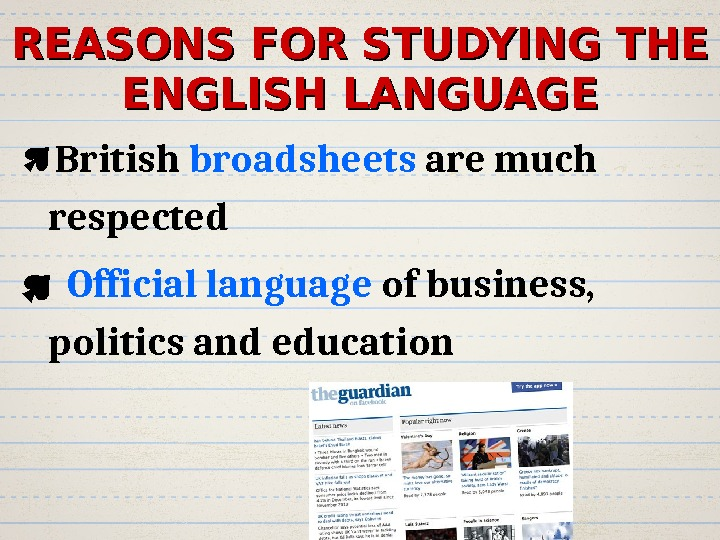 REASONS FOR STUDYING THE ENGLISH LANGUAGE British broadsheets are much respected  Official language
