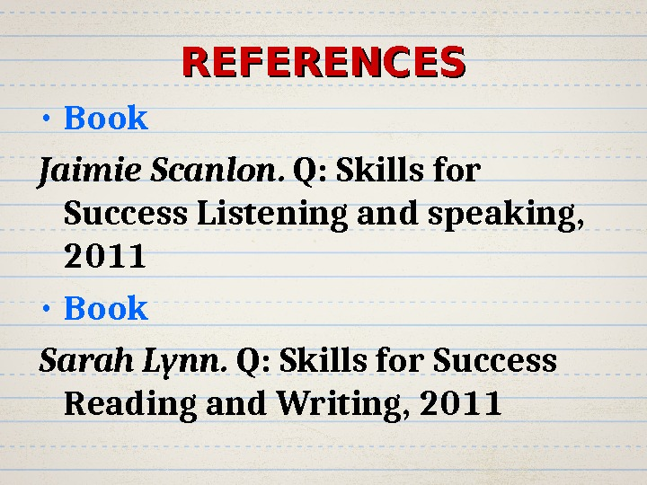 REFERENCES • Book Jaimie Scanlon.  Q: Skills for Success Listening and speaking,