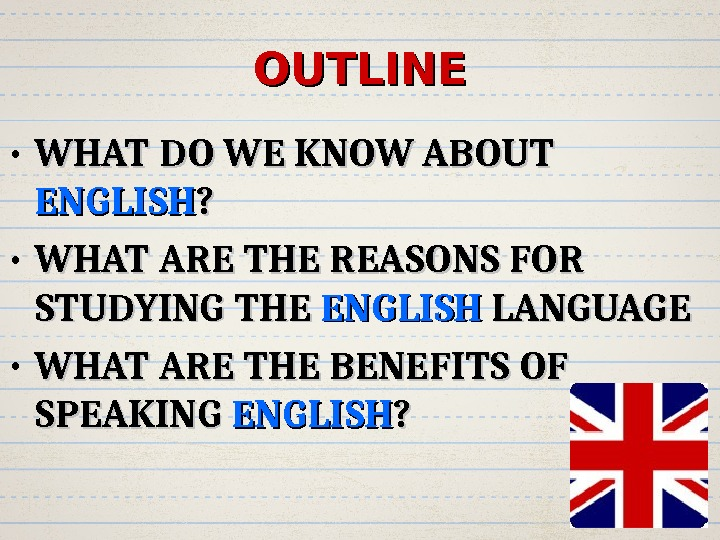 OUTLINE • WHAT  DO WE KNOW ABOUT ENGLISH ? ?  • WHAT ARE THE