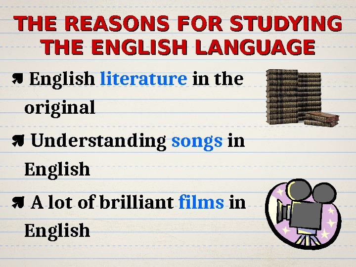 THE REASONS FOR STUDYING THE ENGLISH LANGUAGE  English literature in the original  Understanding songs
