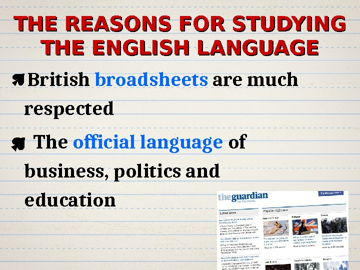 THE REASONS FOR STUDYING THE ENGLISH LANGUAGE British broadsheets are much respected  The official language