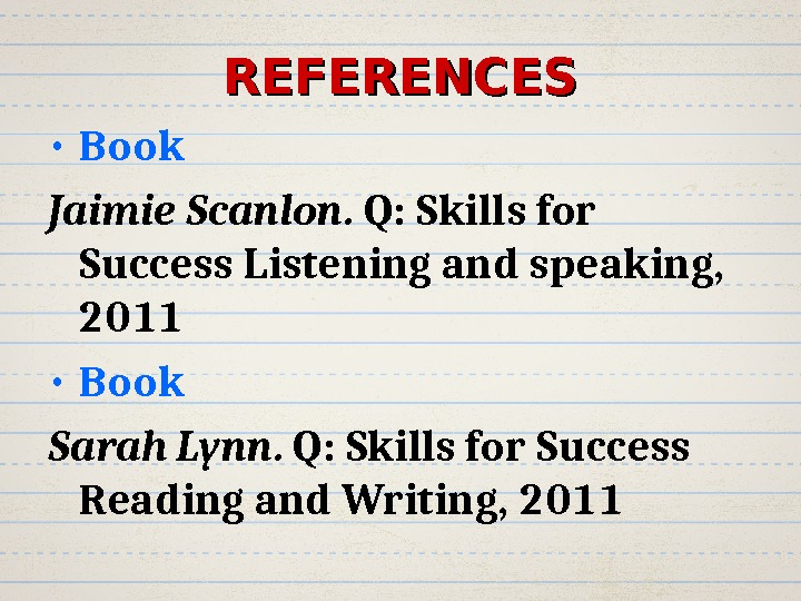 REFERENCES • Book Jaimie Scanlon.  Q: Skills for Success Listening and speaking,  2011 •