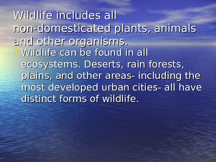 Wildlife includes all non-domesticated plants, animals and other organisms.  • Wildlife can be