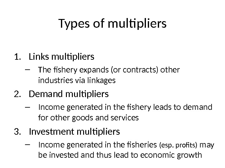 Types of multipliers 1. Links multipliers – The fishery expands (or contracts) other industries via linkages