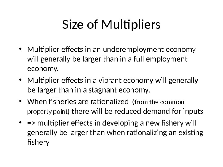Size of Multipliers • Multiplier effects in an underemployment economy will generally be larger than in