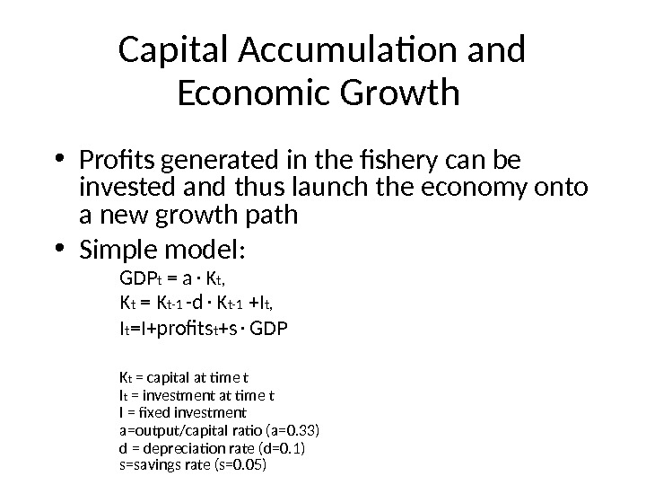 Capital Accumulation and Economic Growth  • Profits generated in the fishery can be invested and
