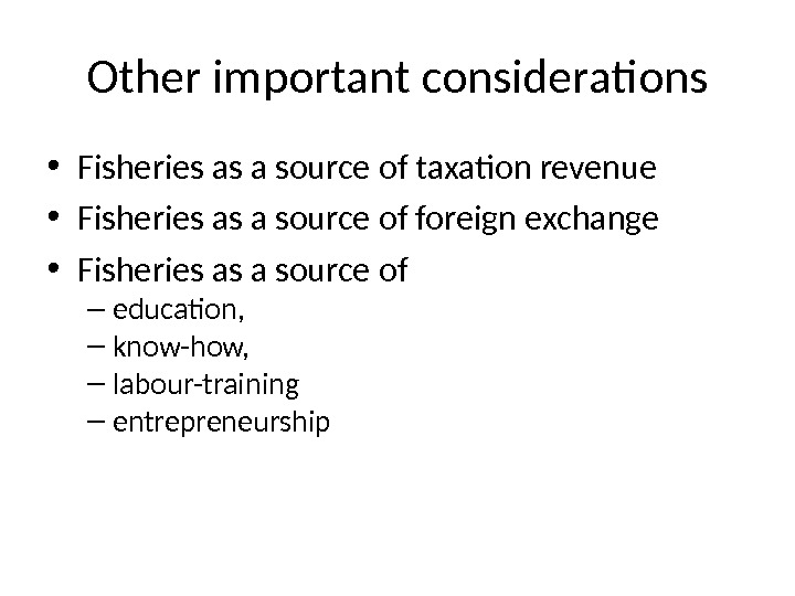 Other important considerations • Fisheries as a source of taxation revenue • Fisheries as a source