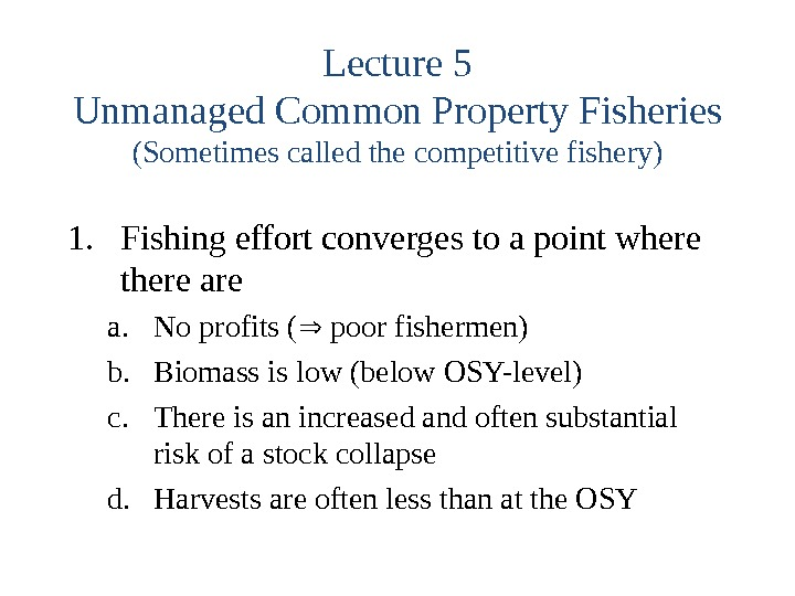Lecture 5 Unmanaged Common Property Fisheries (Sometimes called the competitive fishery) 1. Fishing effort converges to