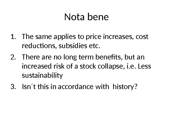 Nota bene 1. The same applies to price increases, cost reductions, subsidies etc. 2. There are