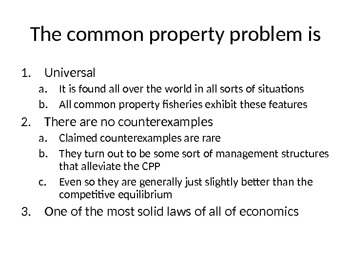 The common property problem is 1. Universal a. It is found all over the world in