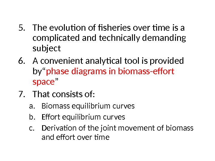 5. The evolution of fisheries over time is a complicated and technically demanding subject 6. A