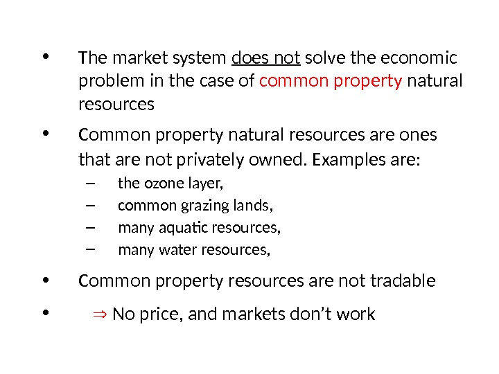 • The market system does not solve the economic problem in the case of common
