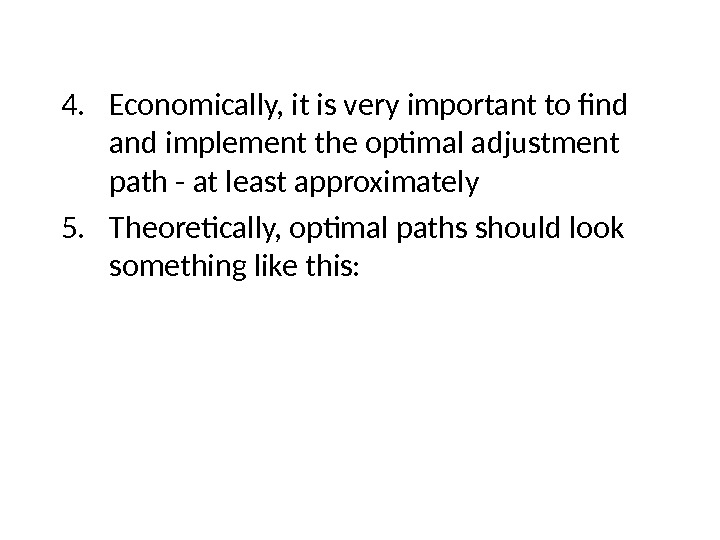 4. Economically, it is very important to find and implement the optimal adjustment path - at