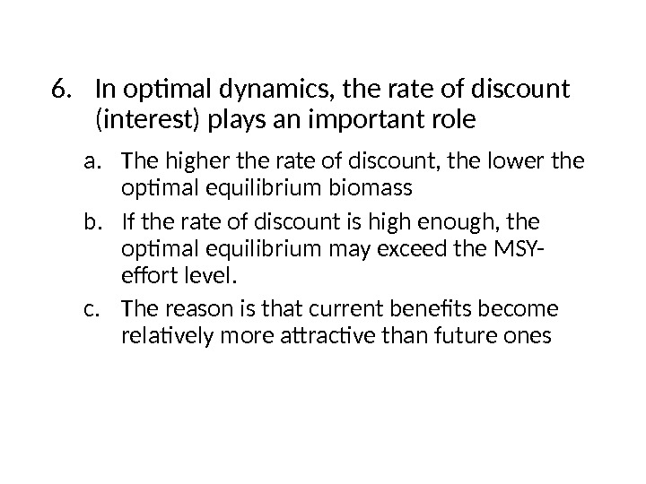 6. In optimal dynamics, the rate of discount (interest) plays an important role a. The higher