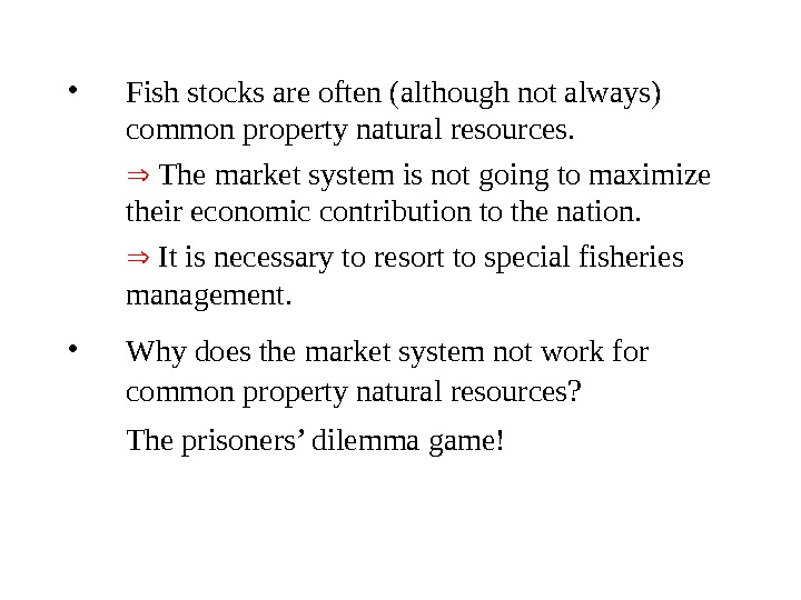 • Fish stocks are often (although not always) common property natural resources. The market system