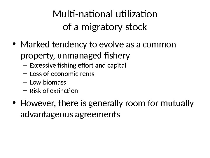 Multi-national utilization of a migratory stock • Marked tendency to evolve as a common property, unmanaged