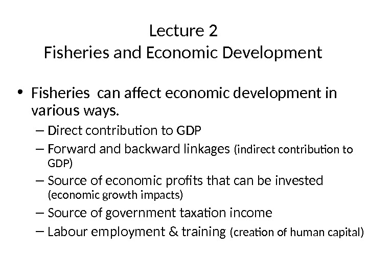 Lecture 2 Fisheries and Economic Development • Fisheries can affect economic development in various ways. –