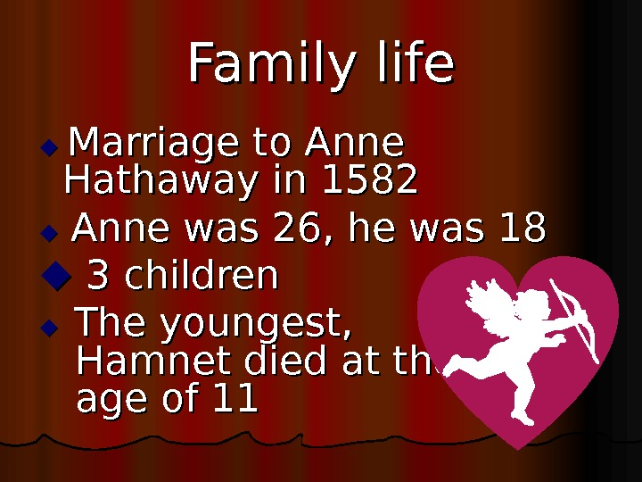 Family life Marriage to Anne Hathaway in 1582  Anne was 26, he was 18 3