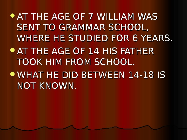 AT THE AGE OF 7 WILLIAM WAS SENT TO GRAMMAR SCHOOL,  WHERE HE STUDIED
