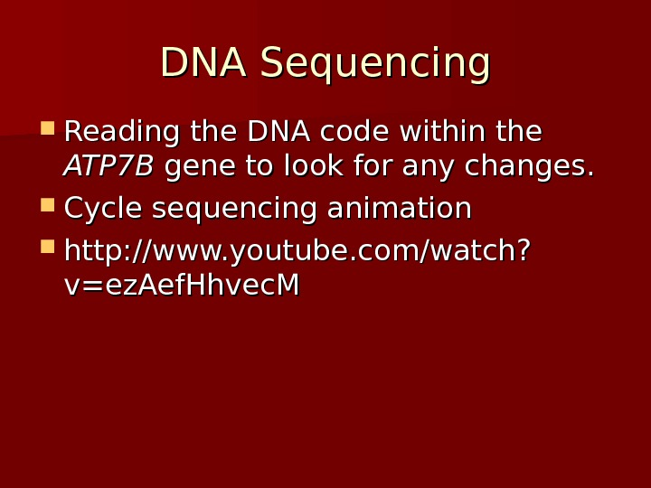 DNA Sequencing Reading the DNA code within the ATP 7 B gene to look for any