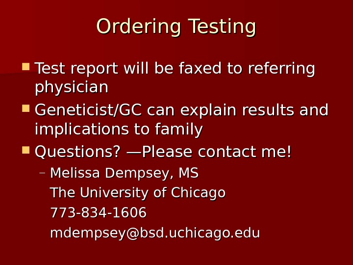 Ordering Testing. Ordering Test report will be faxed to referring physician Geneticist/GC can explain results and