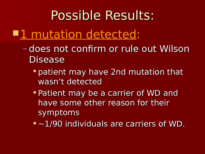Possible Results:  1 mutation detected :  – does not confirm or rule out Wilson