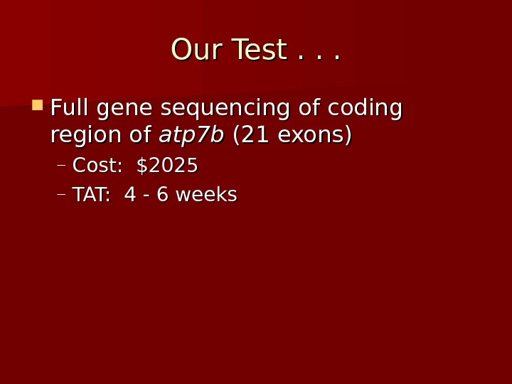 Our Test. . .  Full gene sequencing of coding region of atp 7 b (21