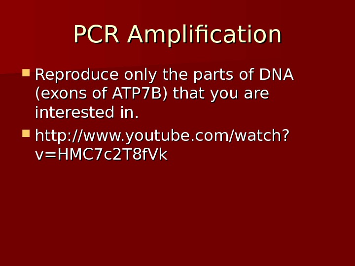 PCR Amplification Reproduce only the parts of DNA (exons of ATP 7 B) that you are