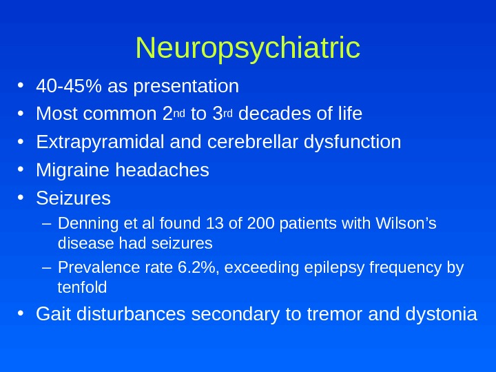 Neuropsychiatric • 40 -45 as presentation • Most common 2 nd to 3 rd decades of