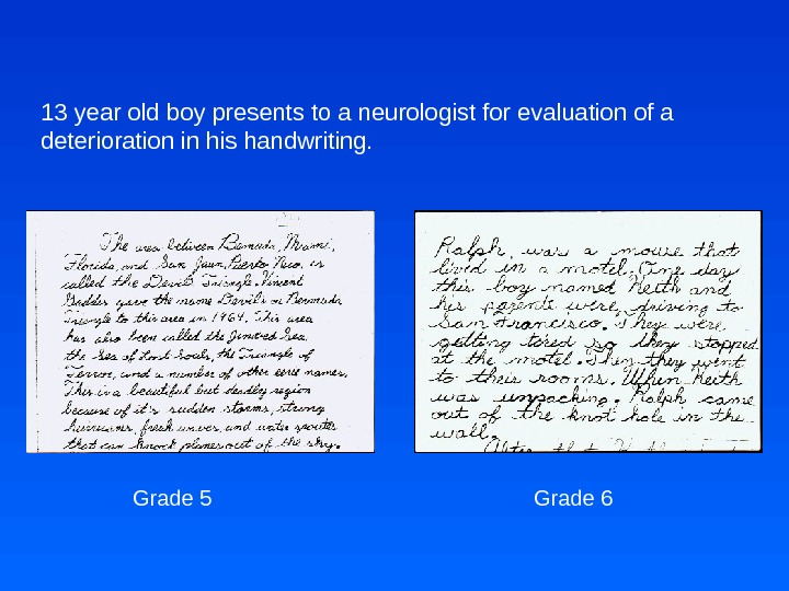 13 year old boy presents to a neurologist for evaluation of a deterioration in his handwriting.