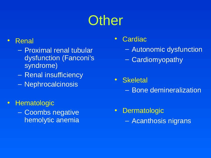 Other • Renal  – Proximal renal tubular dysfunction (Fanconi's syndrome) – Renal insufficiency – Nephrocalcinosis