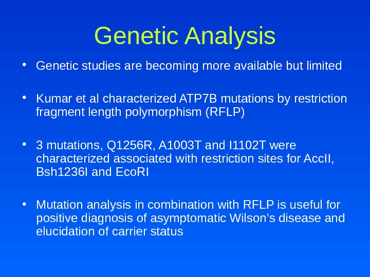 Genetic Analysis • Genetic studies are becoming more available but limited  • Kumar et al