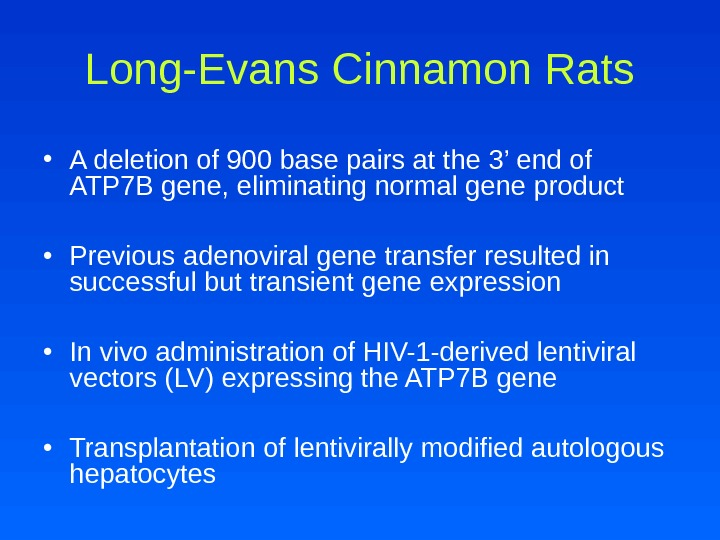 Long-Evans Cinnamon Rats • A deletion of 900 base pairs at the 3' end of ATP