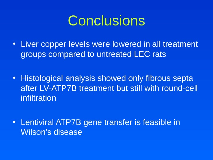 Conclusions • Liver copper levels were lowered in all treatment groups compared to untreated LEC rats