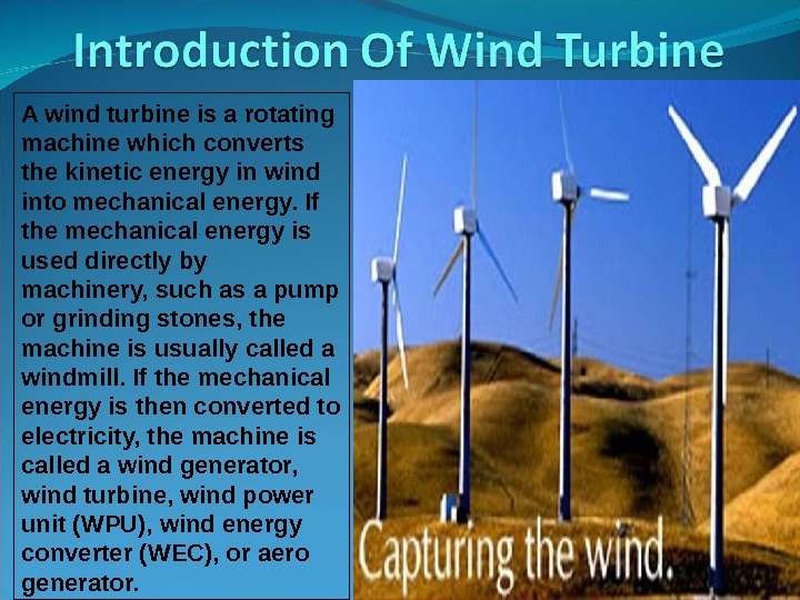 A wind turbine is a rotating machine which converts the kinetic energy in wind into mechanical