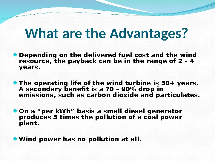 What are the Advantages?  Depending on the delivered fuel cost and the wind resource, the