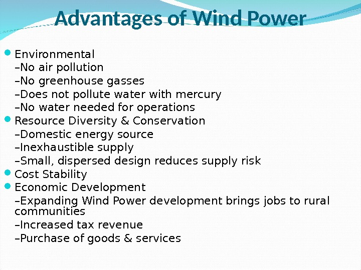 Advantages of Wind Power Environmental – No air pollution – No greenhouse gasses – Does not