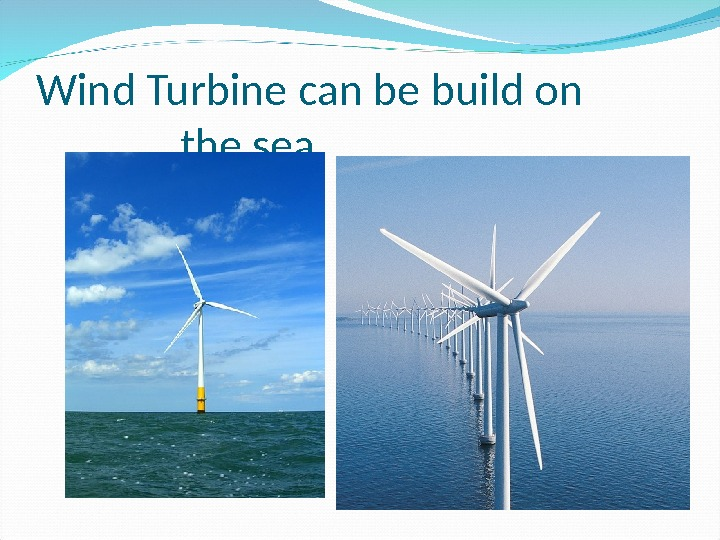 Wind Turbine can be build on the sea