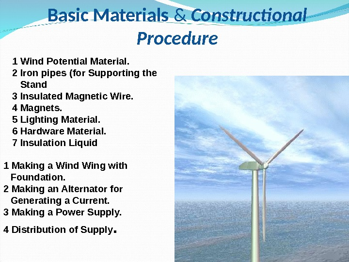 Basic Materials & Constructional Procedure 1 Wind Potential Material. 2 Iron pipes (for Supporting the Stand