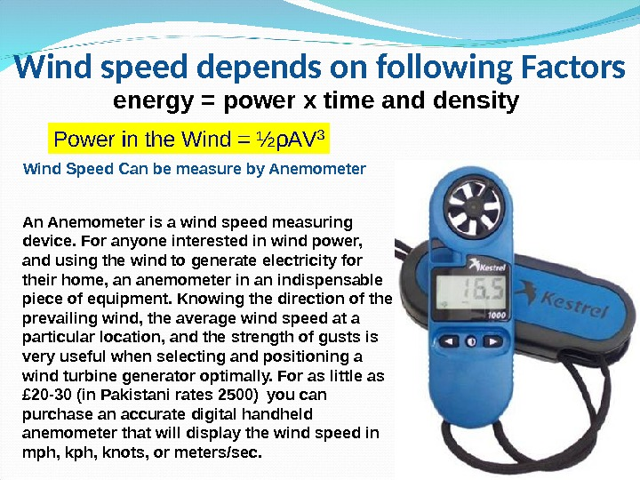 Wind speed depends on following Factors energy = power x time and density  Wind Speed